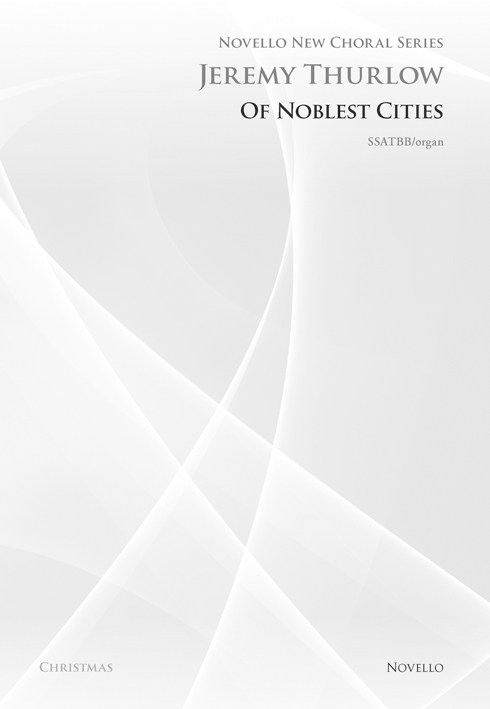 Jeremy Thurlow: Of Noblest Cities (Novello New Choral Series): SATB: Vocal Score