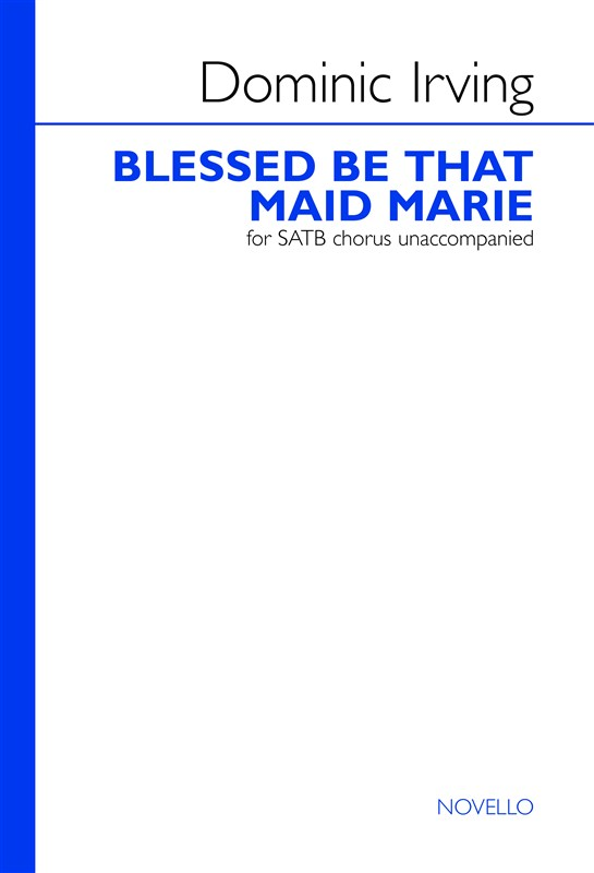 Dominic Irving: Blessed Be That Maid Marie: SATB: Vocal Score