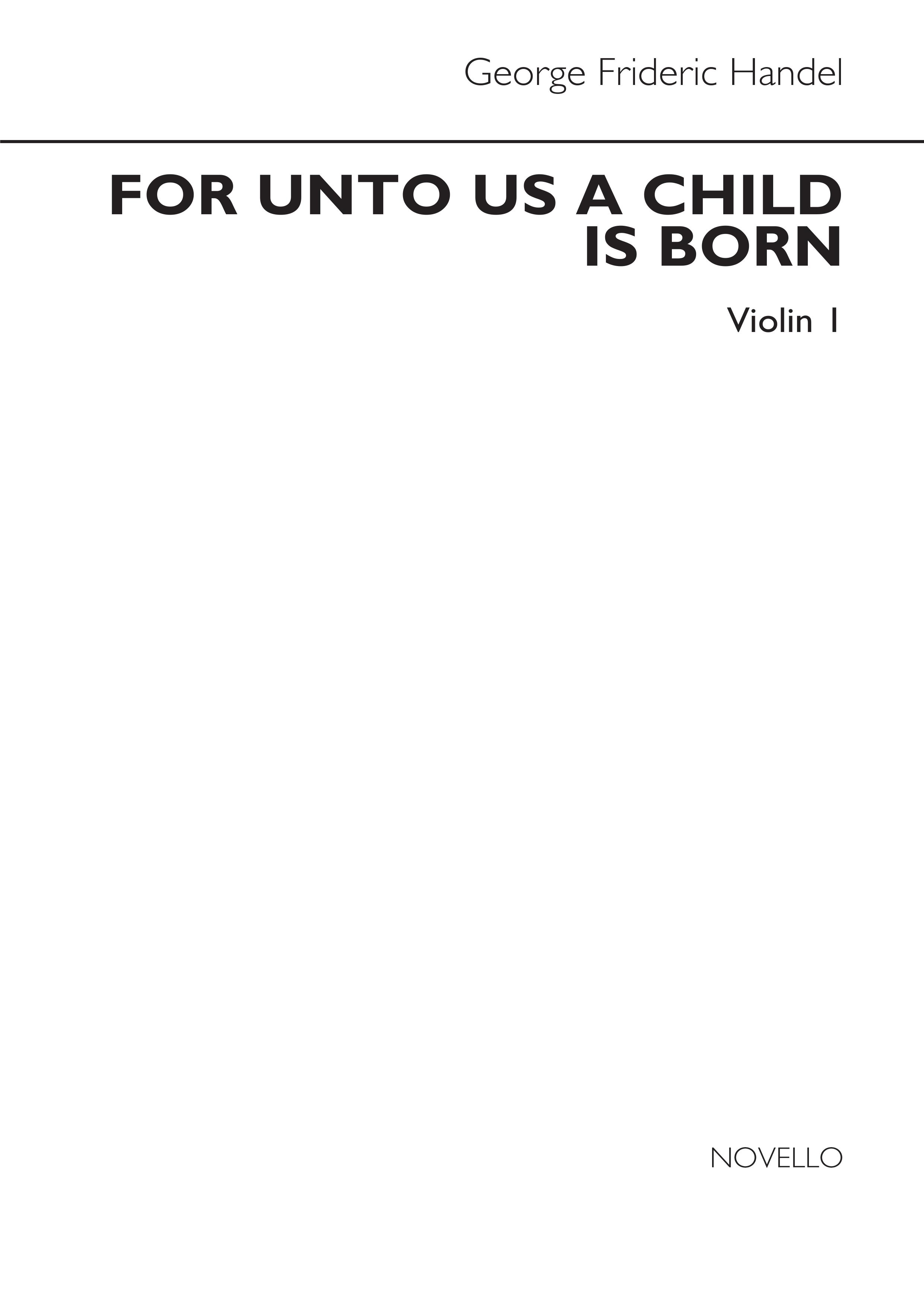 Georg Friedrich Händel: For Unto Us A Child Is Born (Violin 1 Part): Violin: