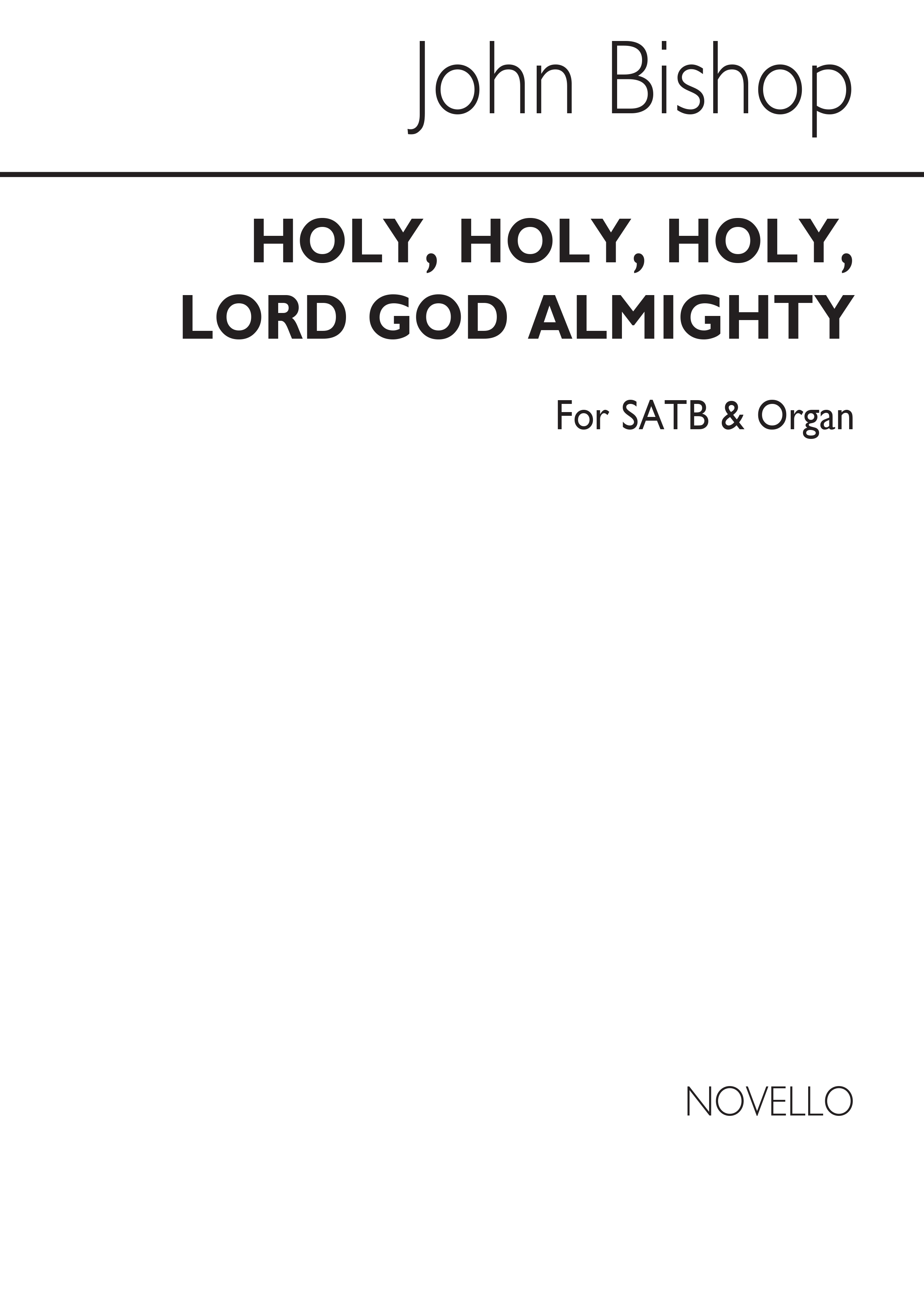 John Bishop: Holy Holy Holy Lord God Almighty: SATB: Vocal Score