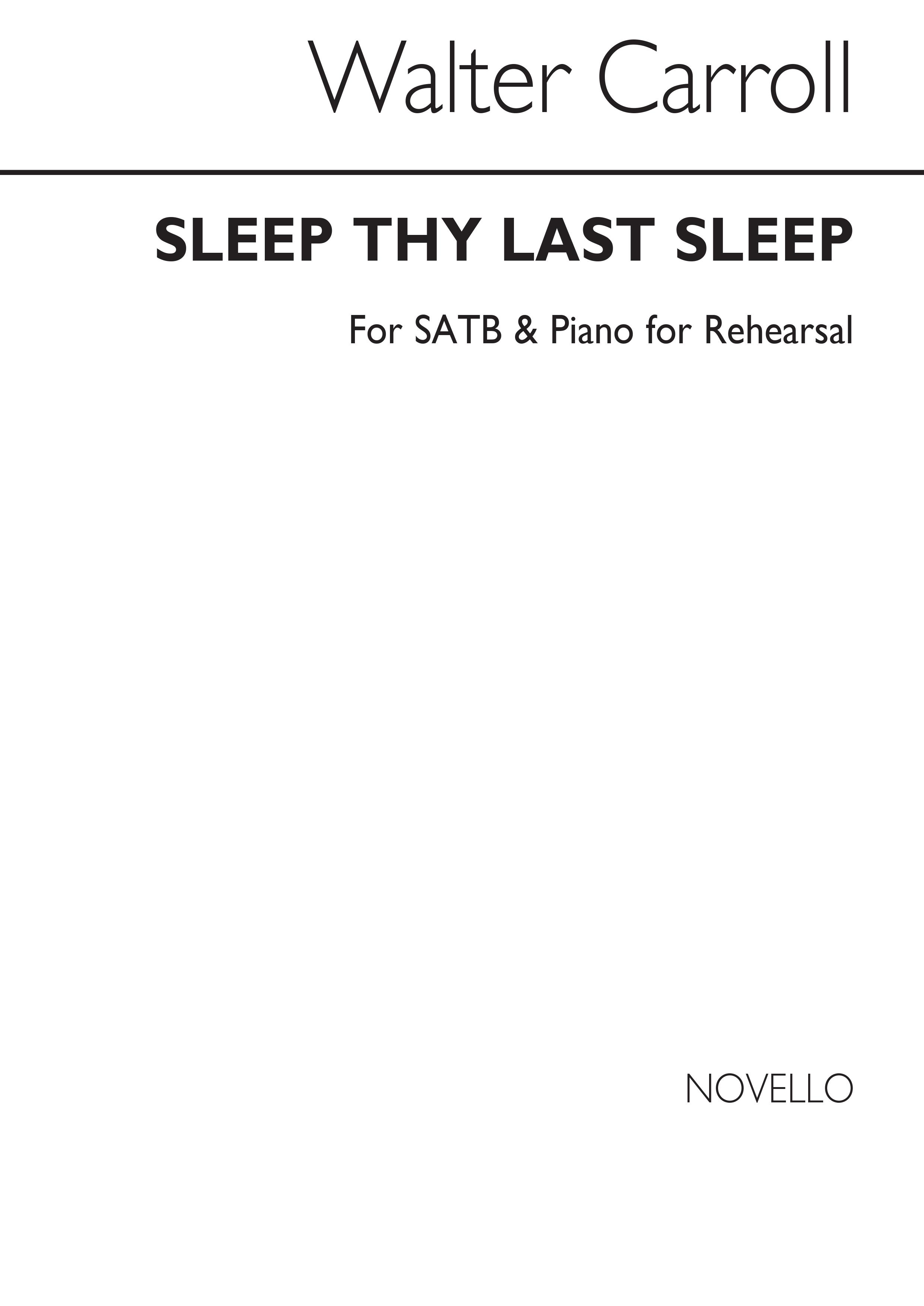 Walter Carroll: W Sleep Thy Last Sleep (For Rehearsal Only): SATB: Vocal Score