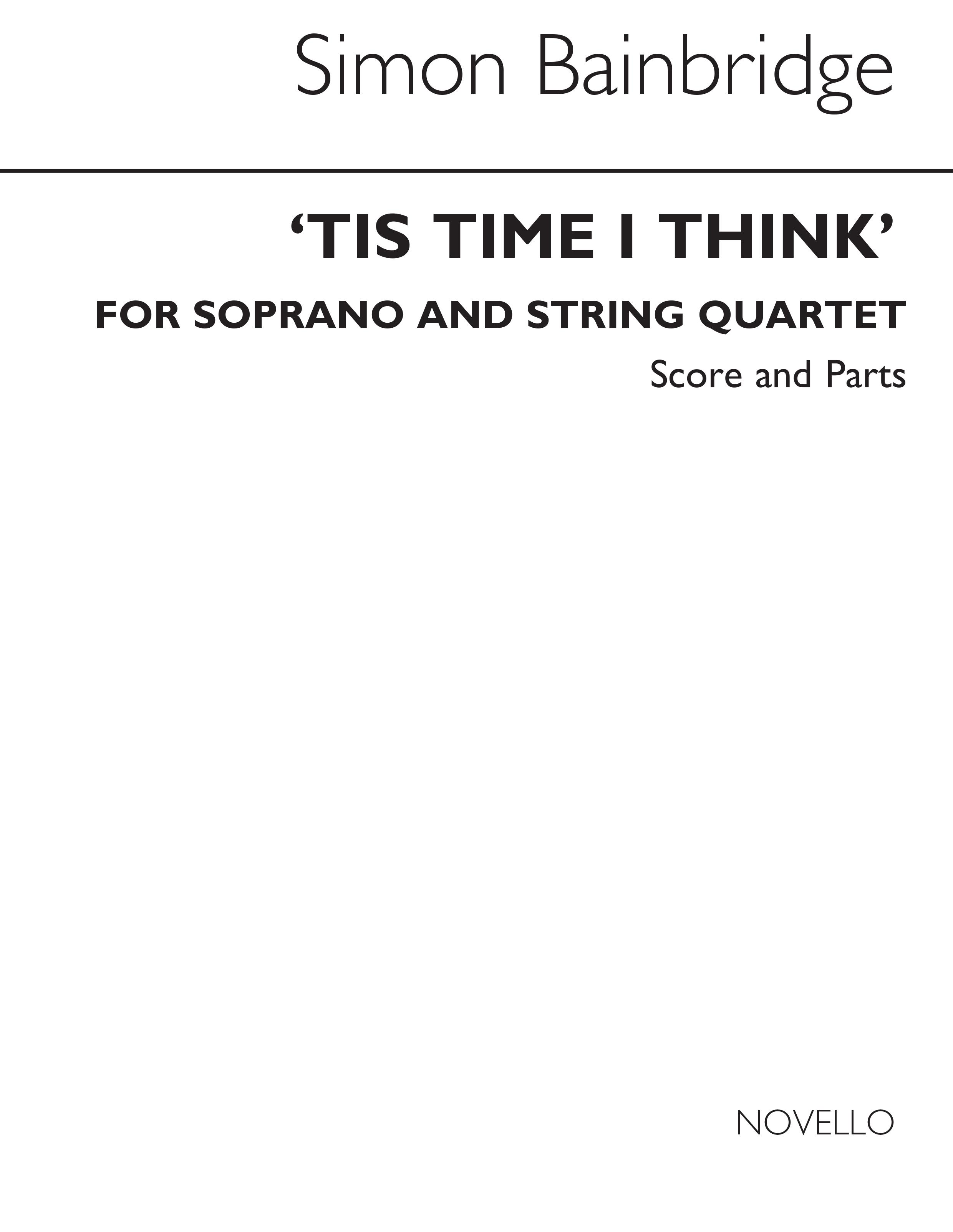 Simon Bainbridge: 'Tis Time I Think: Soprano & String Quartet: Score and Parts