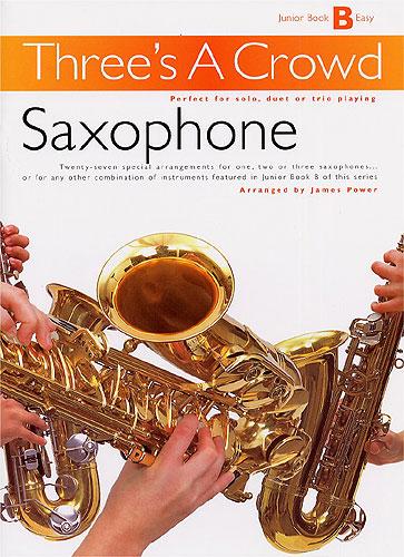 James Power: Three's A Crowd: Junior Book B Saxophone: Saxophone Ensemble:
