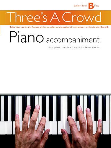 James Power: Three's A Crowd: Junior Book B Piano Accompaniment: Piano:
