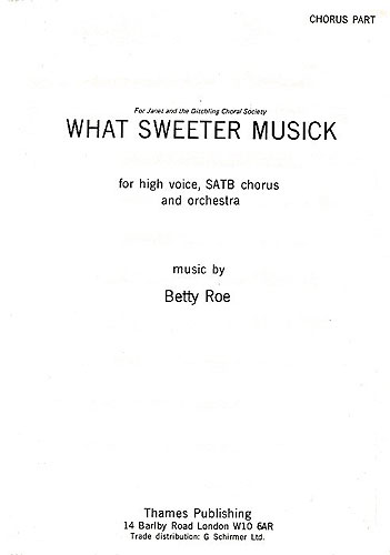 Betty Roe: What Sweeter Musick: Soprano & SATB: Vocal Score