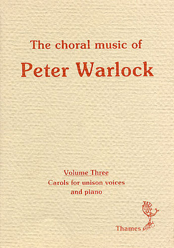 Peter Warlock: The Choral Music Of Peter Warlock - Volume 3: Unison Voices: