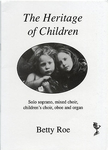 Betty Roe: The Heritage Of Children: Soprano & SATB: Vocal Score