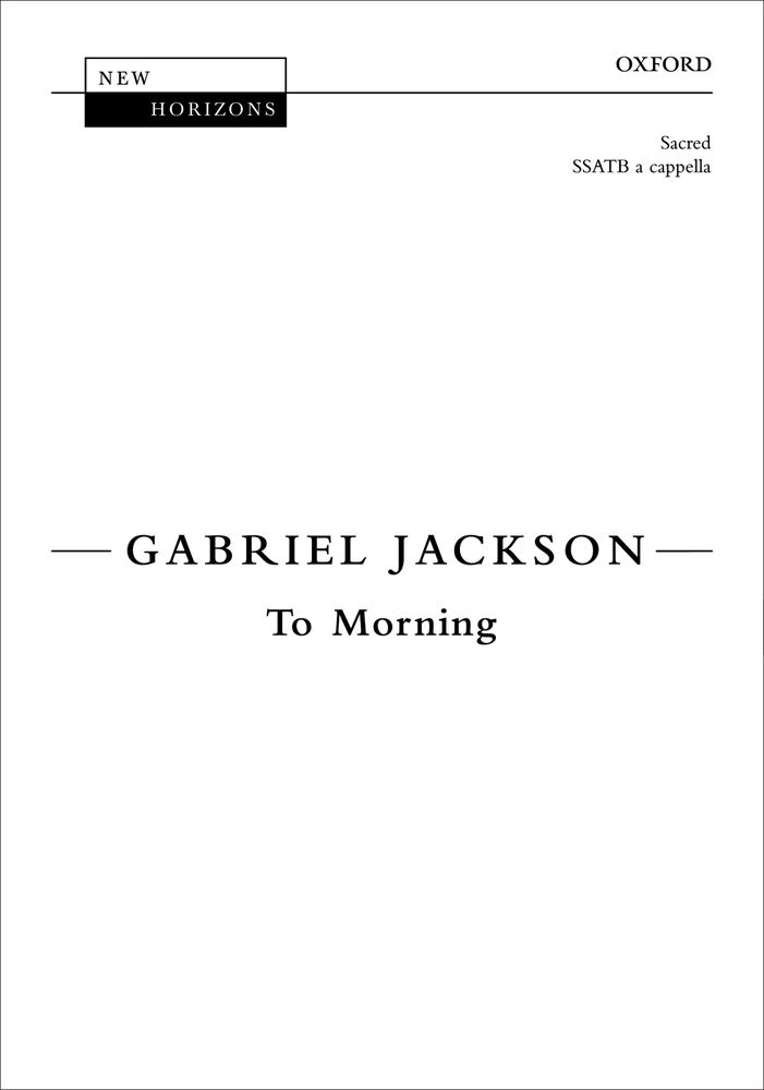 Gabriel Jackson: To Morning: Mixed Choir: Vocal Score