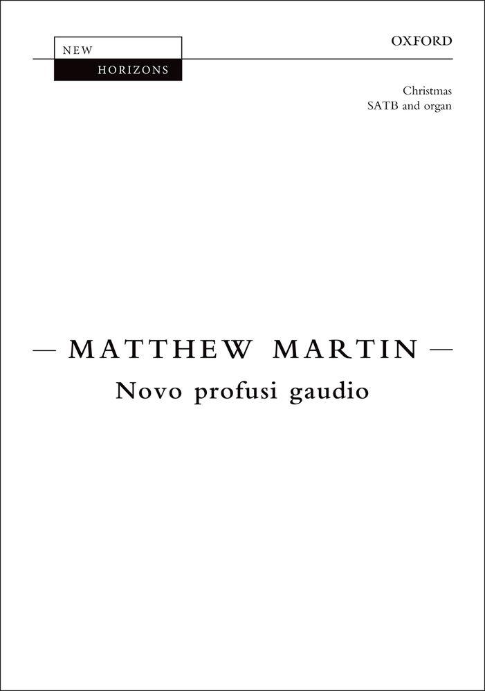 Matthew Martin: Novo profusi gaudio: Mixed Choir: Vocal Score