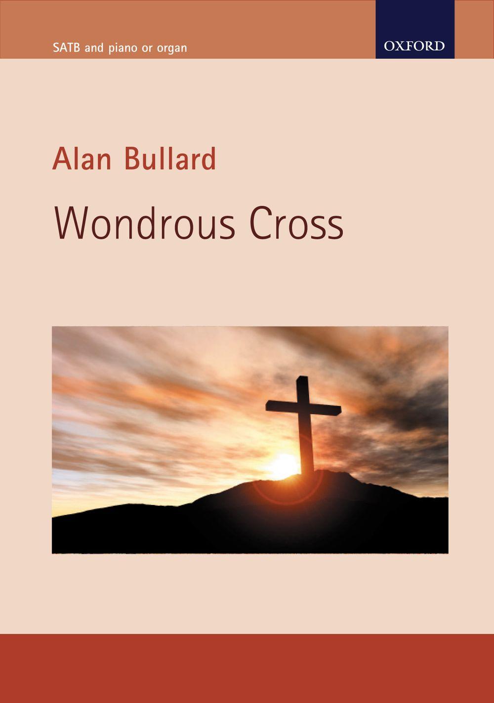 Alan Bullard: Wondrous Cross: SATB: Vocal Score