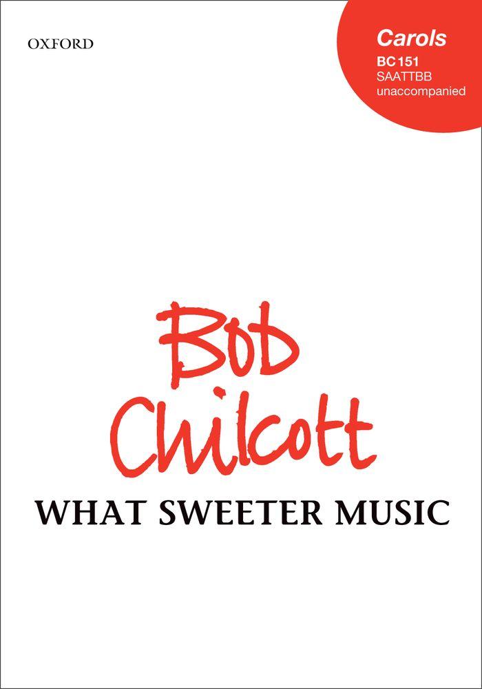 Bob Chilcott: What Sweeter Music: Mixed Choir: Vocal Score