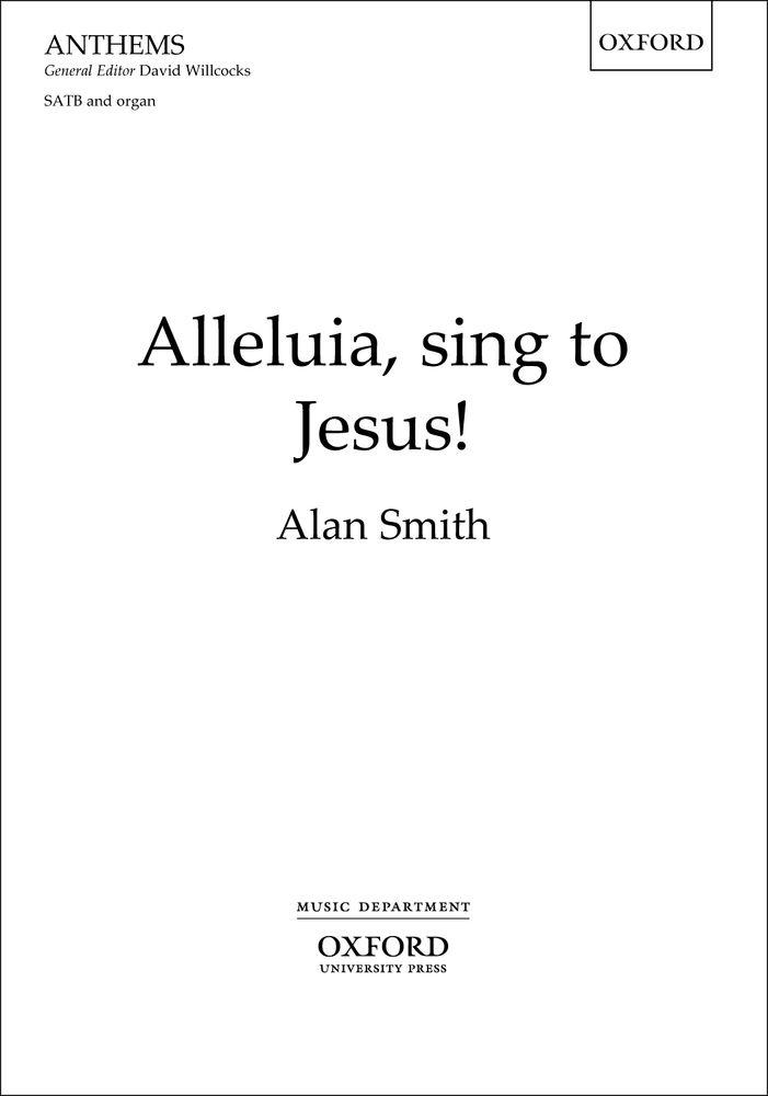 Alan Smith: Alleluia  sing to Jesus!: Mixed Choir: Vocal Score