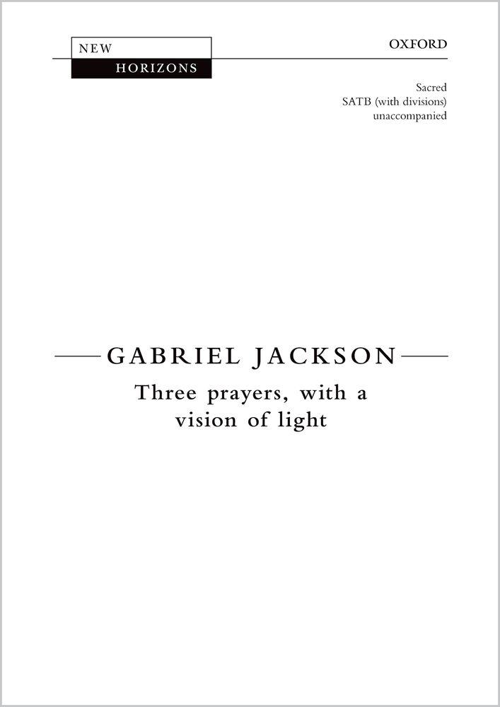 Gabriel Jackson: Three Prayers  With A Vision Of Light: Mixed Choir: Vocal Score