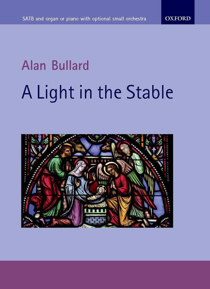 Alan Bullard: A Light In The Stable: Mixed Choir: Vocal Score