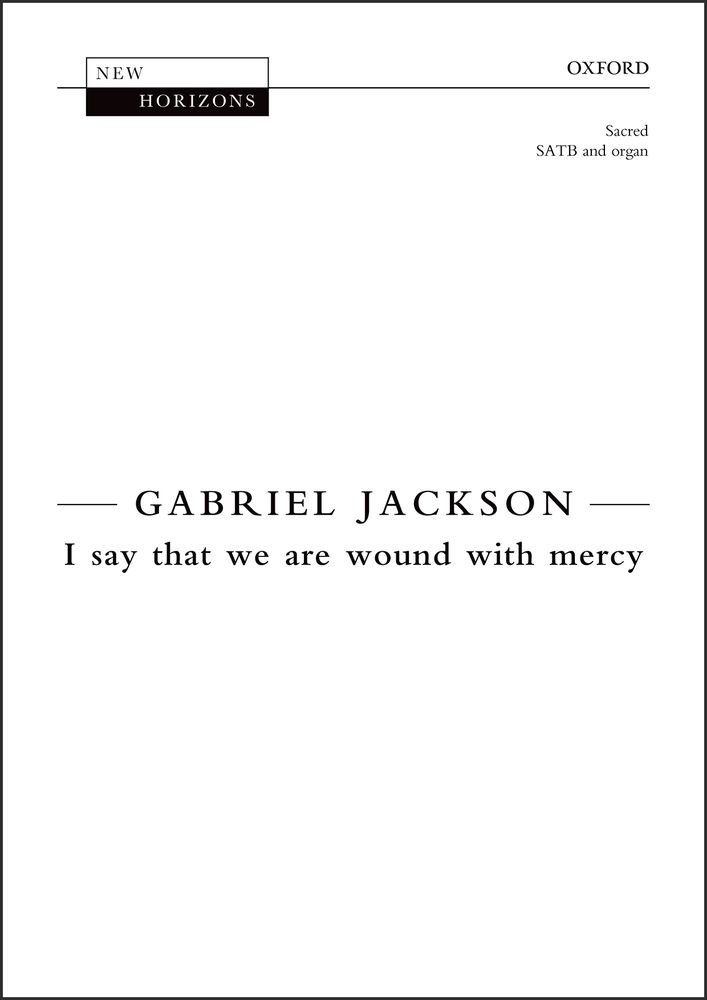 Gabriel Jackson: I Say That We Are Wound With Mercy: Mixed Choir: Vocal Score