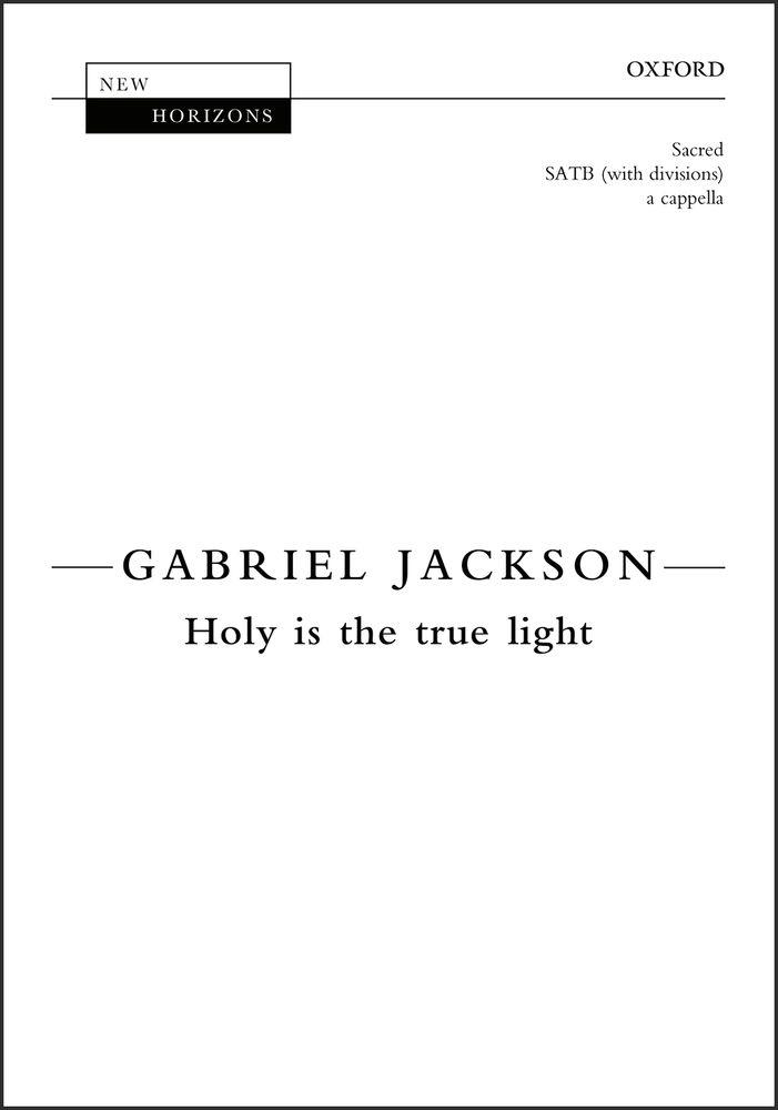 Gabriel Jackson: Holy Is The True Light: Mixed Choir: Vocal Score