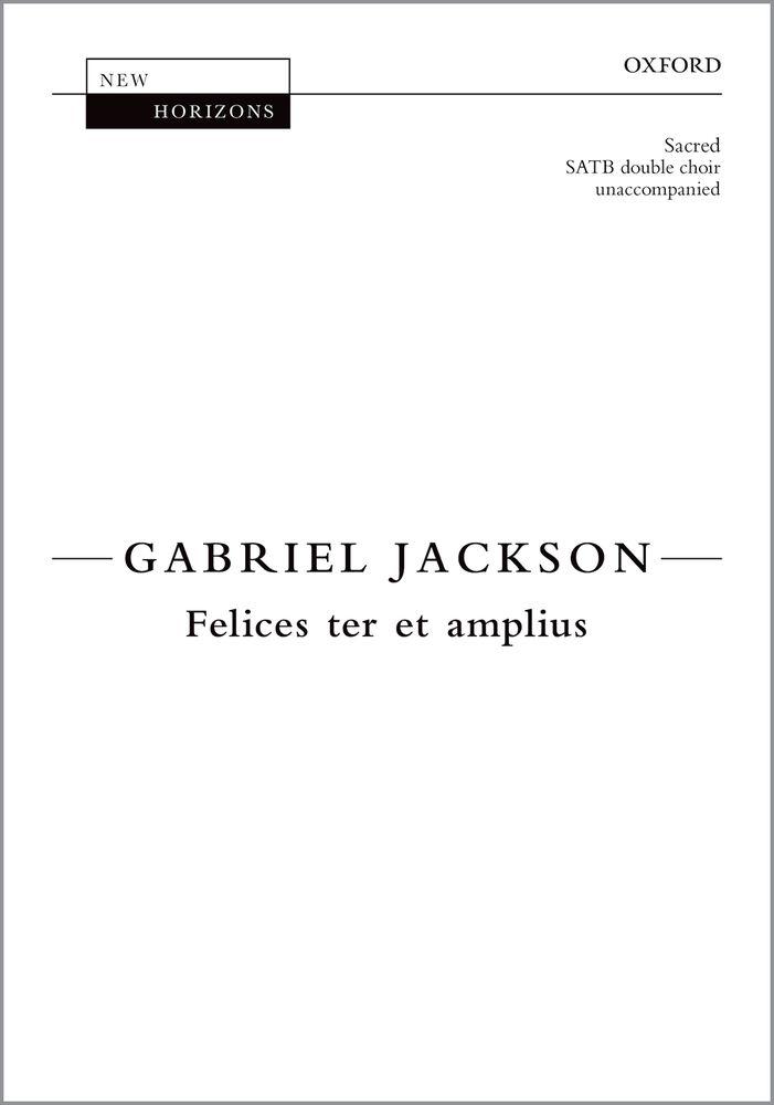 Gabriel Jackson: Felices Ter Et Amplius: Mixed Choir: Vocal Score
