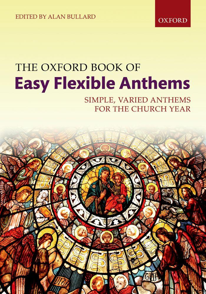 Alan Bullard: The Oxford Book of Easy Flexible Anthems: Mixed Choir: Vocal Score