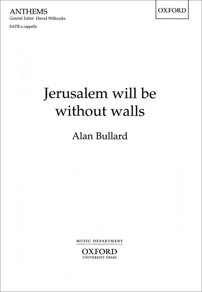 Alan Bullard: Jerusalem will be without walls: Mixed Choir: Vocal Score