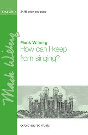 Mack Wilberg: How Can I Keep From Singing?: SATB: Vocal Score