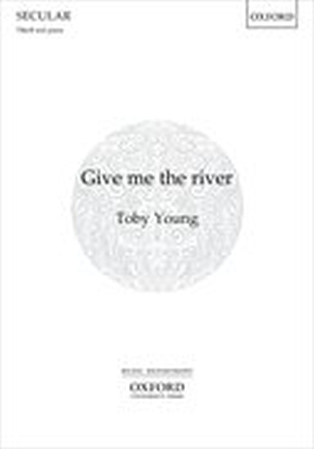 Toby Young: Give me the river: Men's Voices: Vocal Score