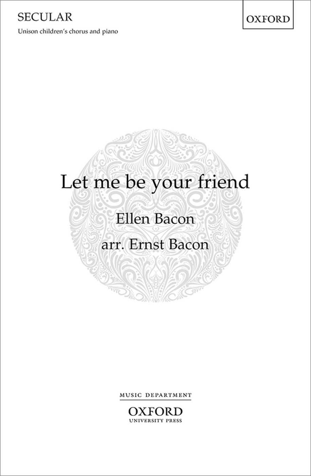 Ernst Bacon: Let me be your friend: Children's Choir: Vocal Score