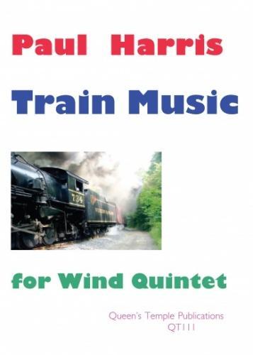 Paul Harris: Train Music For Wind Quintet: Wind Ensemble: Instrumental Album