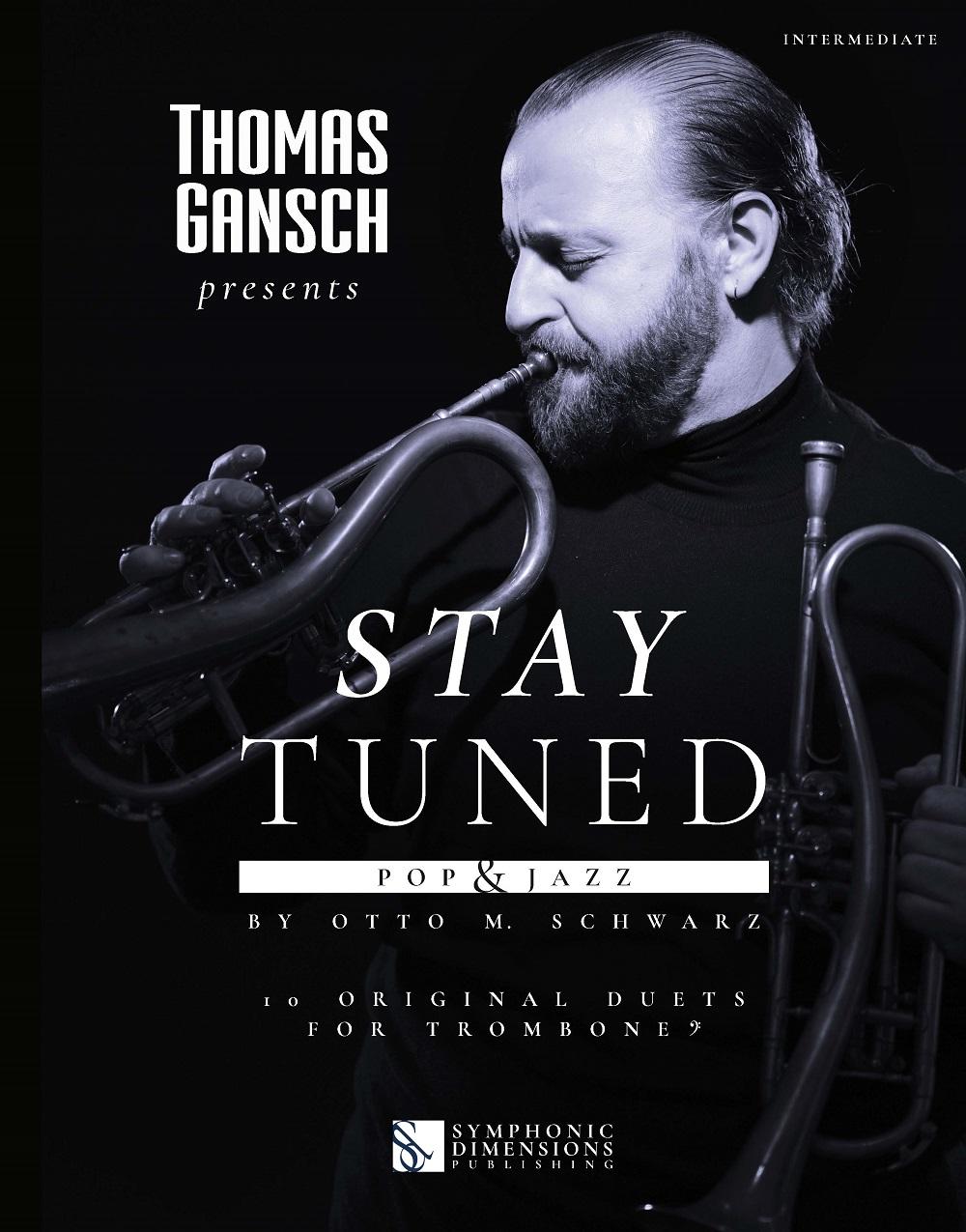 Otto M. Schwarz: Thomas Gansch presents Stay Tuned - Pop & Jazz: Trombone Duet: