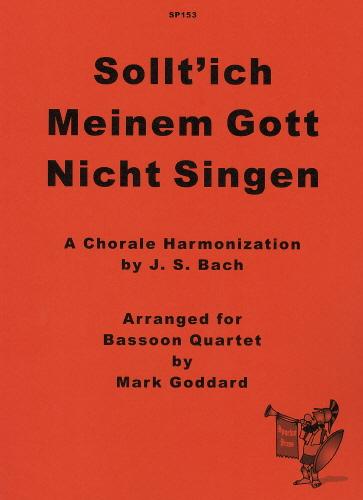 Johann Sebastian Bach: Sollt Ich Meinem Gott Nicht Singen: Bassoon Ensemble:
