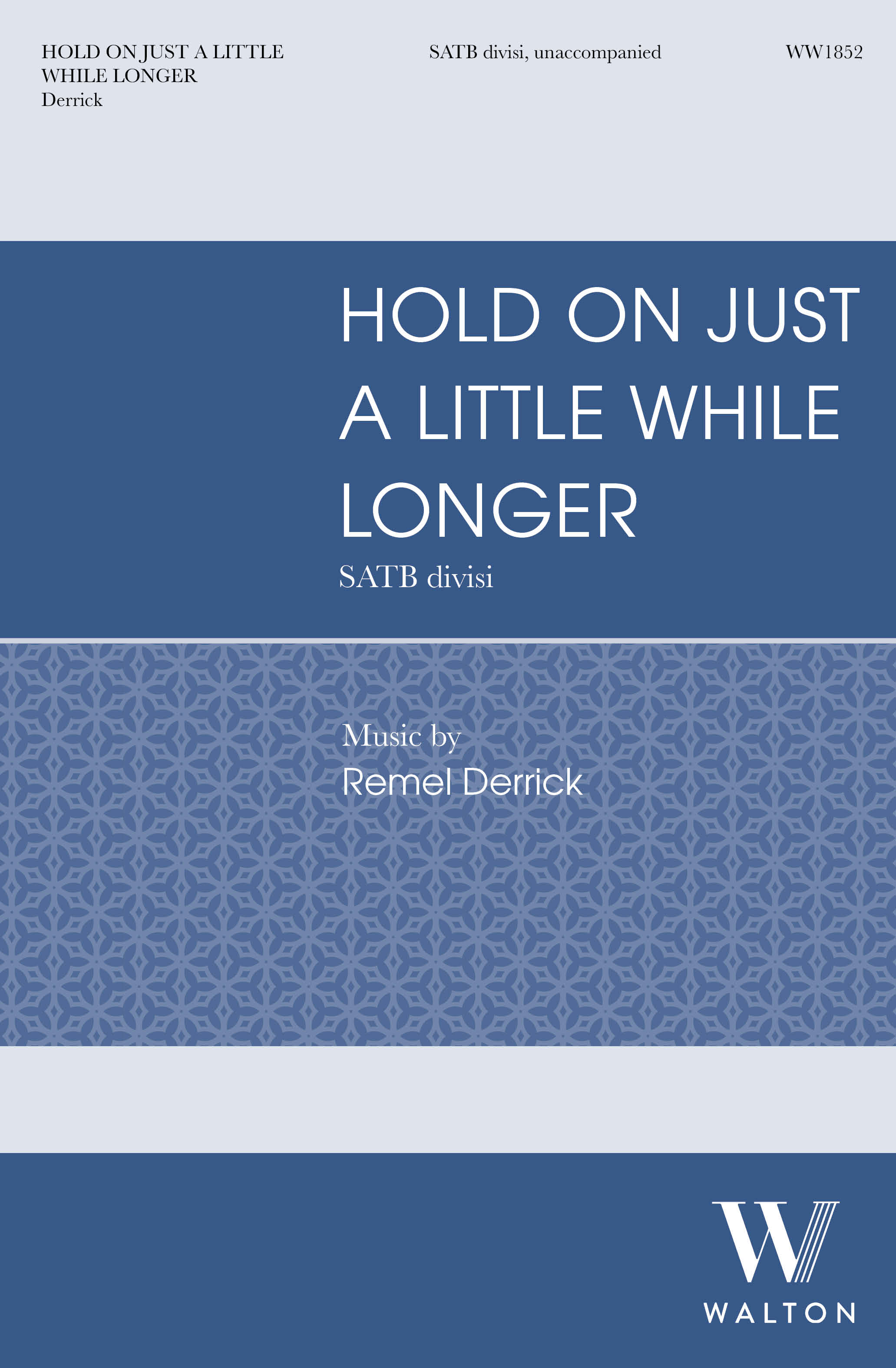 Hold On Just a Little While Longer: Mixed Choir A Cappella: Choral Score