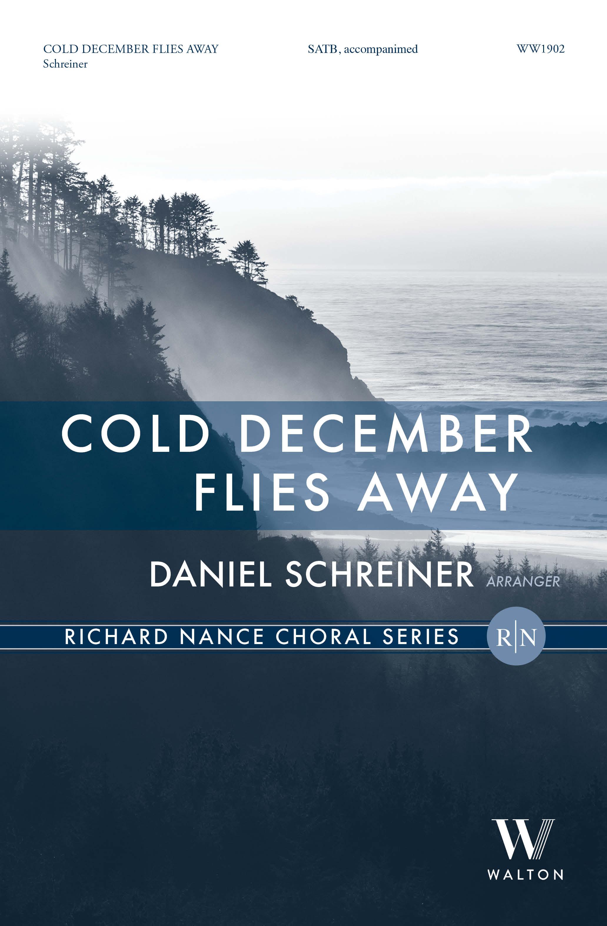 Daniel Schreiner: Cold December Flies Away: Mixed Choir and Accomp.: Choral