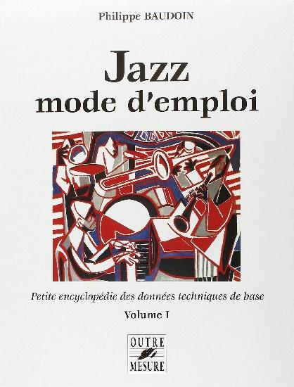 Baudoin, Philippe : Jazz mode d?emploi - Petite encyclopédie des données techniques de base  -Volume 1