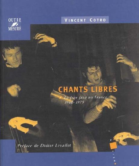 Cotro, Vincent : Chants libres - Le free jazz en France, 1960-1975