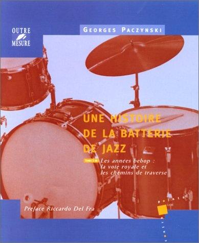 Paczynski, Georges : Une histoire de la batterie de jazz - Tome 2 : les années bebop : la voie royale et les chemins de traverse