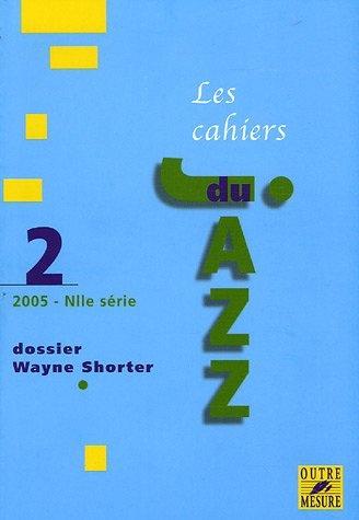 Collectif d'auteurs : Les Cahiers du jazz - 2005 - N° 2 Dossier Wayne Shorter