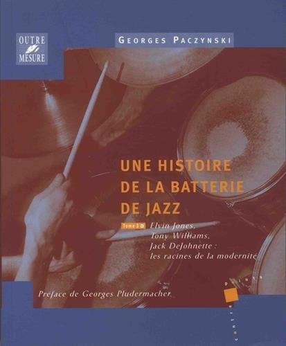 Paczynski, Georges : Une histoire de la batterie de jazz - Tome 3 : Elvin Jones, Tony Williams, Jack DeJohnette : les racines de la modernité