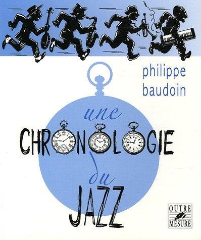Baudoin, Philippe : Une chronologie du jazz - Et de quelques musiques contemporaines improvisées jusqu?en l?an 2000