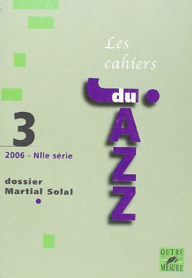Collectif d'auteurs : Les Cahiers du jazz - 2006 - N° 3 Dossier Martial Solal