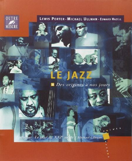 Porter, Lewis / Ullman, Michael / Hazell, Edward : Le Jazz- Des origines à nos jours