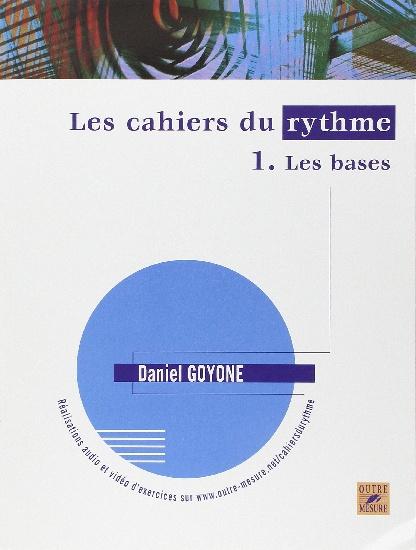 Goyone, Daniel : Les Cahiers du rythme ? Volume 1 : Les bases
