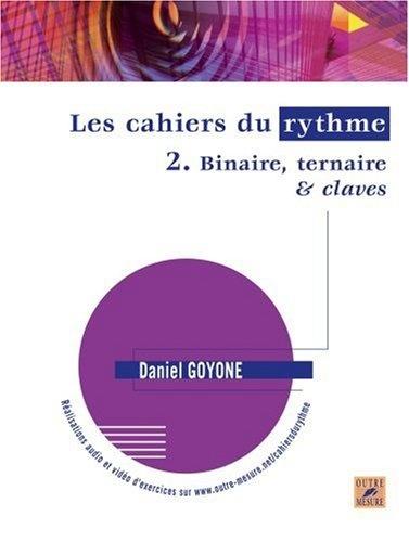 Goyone, Daniel : Les Cahiers du rythme ? Volume 2 : Binaire, ternaire and claves