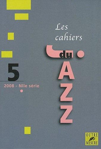 Collectif d'auteurs : Les Cahiers du jazz - 2008 - N° 5