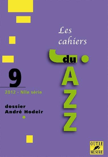 Collectif d'auteurs : Les Cahiers du jazz - 2012 - N° 9 Dossier André Hodeir