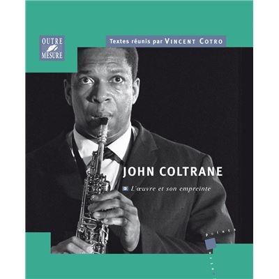 Cotro, Vincent (dir.) : John Coltrane - L??uvre et son empreinte
