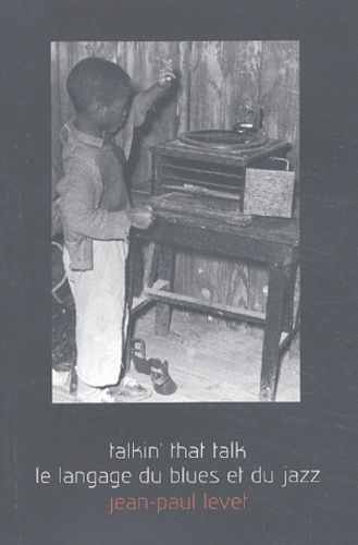 Levet, Jean-Paul : Talkin? That Talk - Le langage du blues, du jazz et du rap. Dictionnaire anthologique et encyclopédique