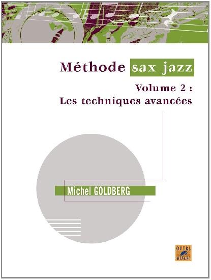 Goldberg, Michel : Méthode Sax Jazz - Volume 2 : les techniques avancées