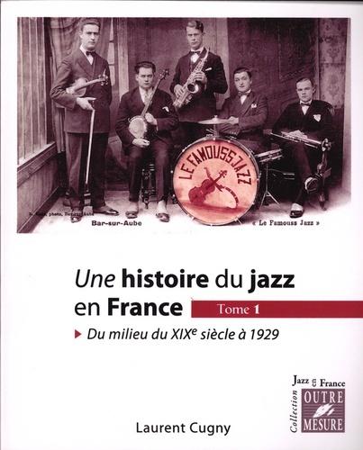 Cugny, Laurent : Une histoire du jazz en France. Tome 1 : du milieu du XIXe siècle à 1929