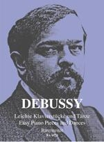 Debussy, Claude : Pièces et danses faciles pour piano / Easy Piano Pieces and Dances