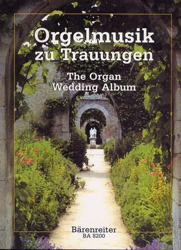 Orgelmusik zu Trauungen (Leichte Orgelmusik für grosse Feste) The Organ Wedding Album (Easy Organ Music for Festive Ceremonies)]