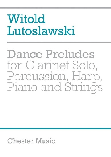 LUTOSLAWSKI DANCE PRELUDES 1955 CLAR/PERC/HARP/PIANO/STR